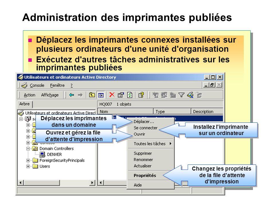 Administration des imprimantes publiées Déplacez les imprimantes connexes installées sur plusieurs ordinateurs d'une unité d'organisation Exécutez d'a
