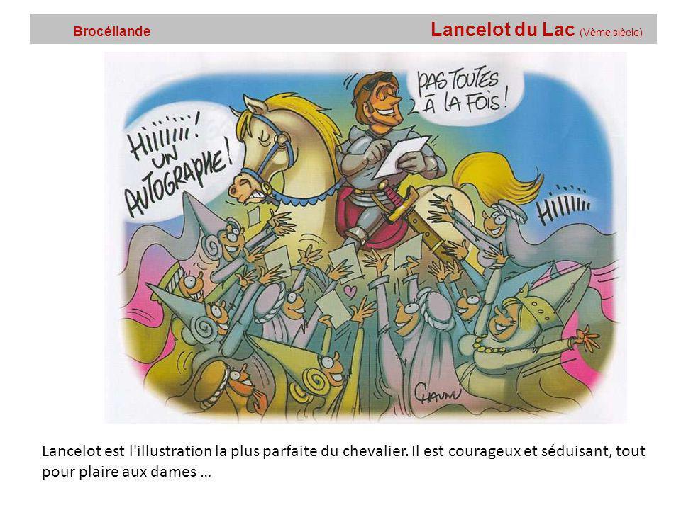 Brocéliande Lancelot du Lac (Vème siècle) Lancelot est l illustration la plus parfaite du chevalier.