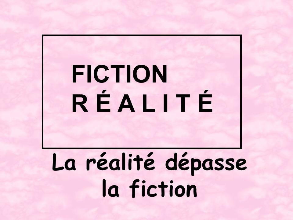 La réalité dépasse la fiction FICTION R É A L I T É