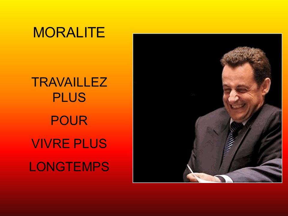 MORALITE TRAVAILLEZ PLUS POUR VIVRE PLUS LONGTEMPS