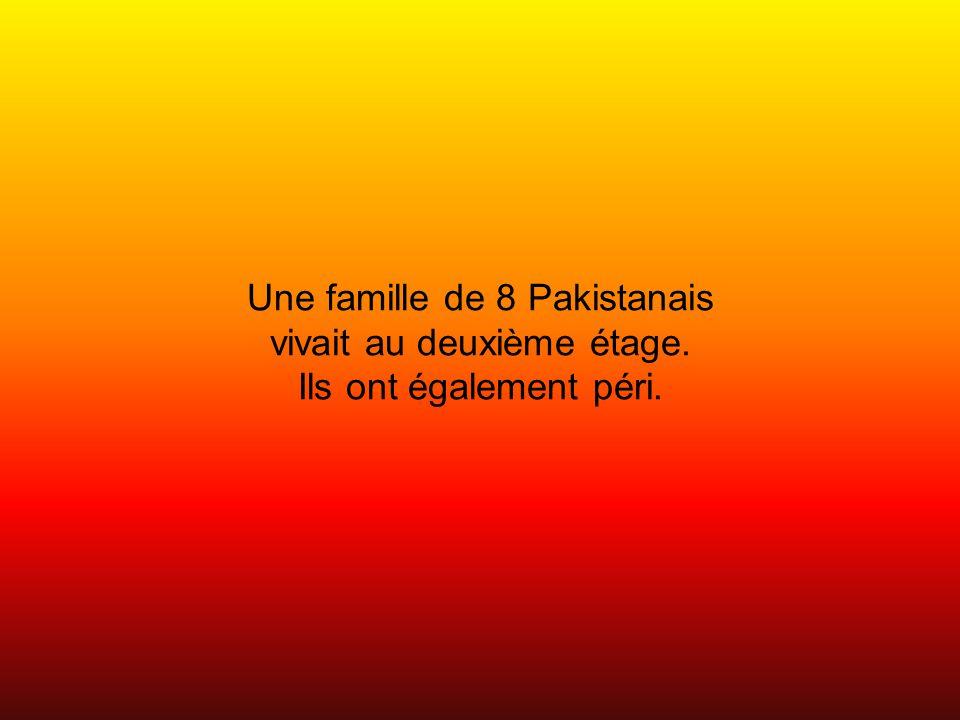 Une famille de 8 Pakistanais vivait au deuxième étage. Ils ont également péri.