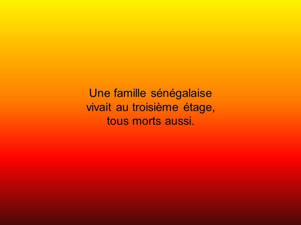 Une famille sénégalaise vivait au troisième étage, tous morts aussi.