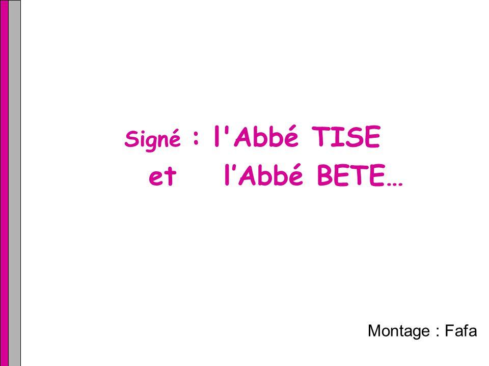 Signé : l'Abbé TISE et lAbbé BETE… Montage : Fafa