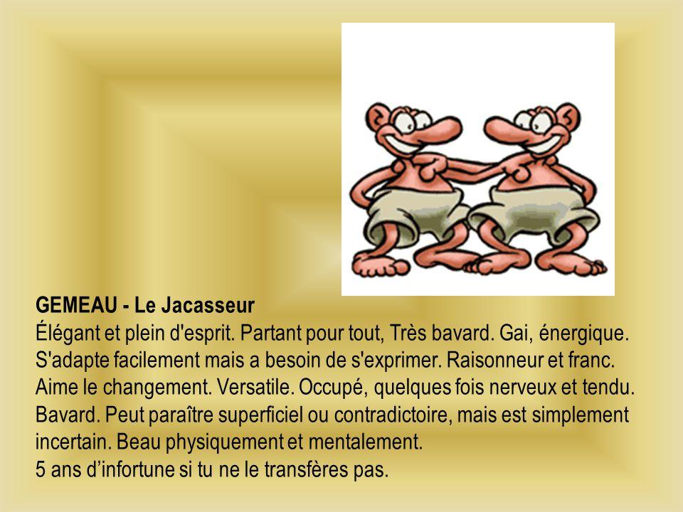 GEMEAU - Le Jacasseur Élégant et plein d esprit.Partant pour tout, Très bavard.