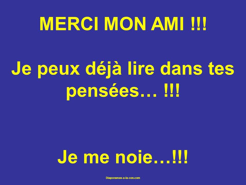 Diaporamas-a-la-con.com MERCI MON AMI !!! Je peux déjà lire dans tes pensées… !!! Je me noie…!!!