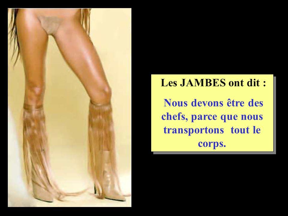 Les JAMBES ont dit : Nous devons être des chefs, parce que nous transportons tout le corps. Les JAMBES ont dit : Nous devons être des chefs, parce que