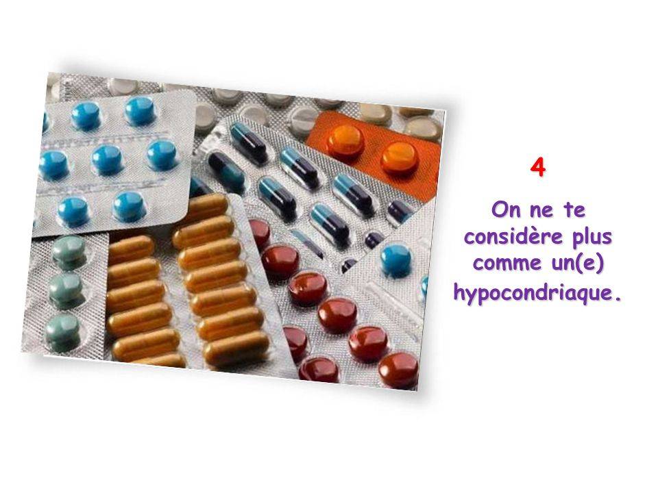 4 On ne te considère plus comme un(e) hypocondriaque.