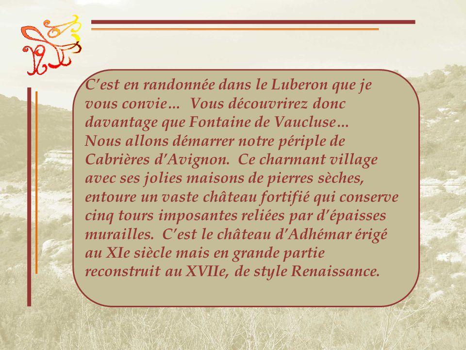 Cest en randonnée dans le Luberon que je vous convie… Vous découvrirez donc davantage que Fontaine de Vaucluse… Nous allons démarrer notre périple de Cabrières dAvignon.