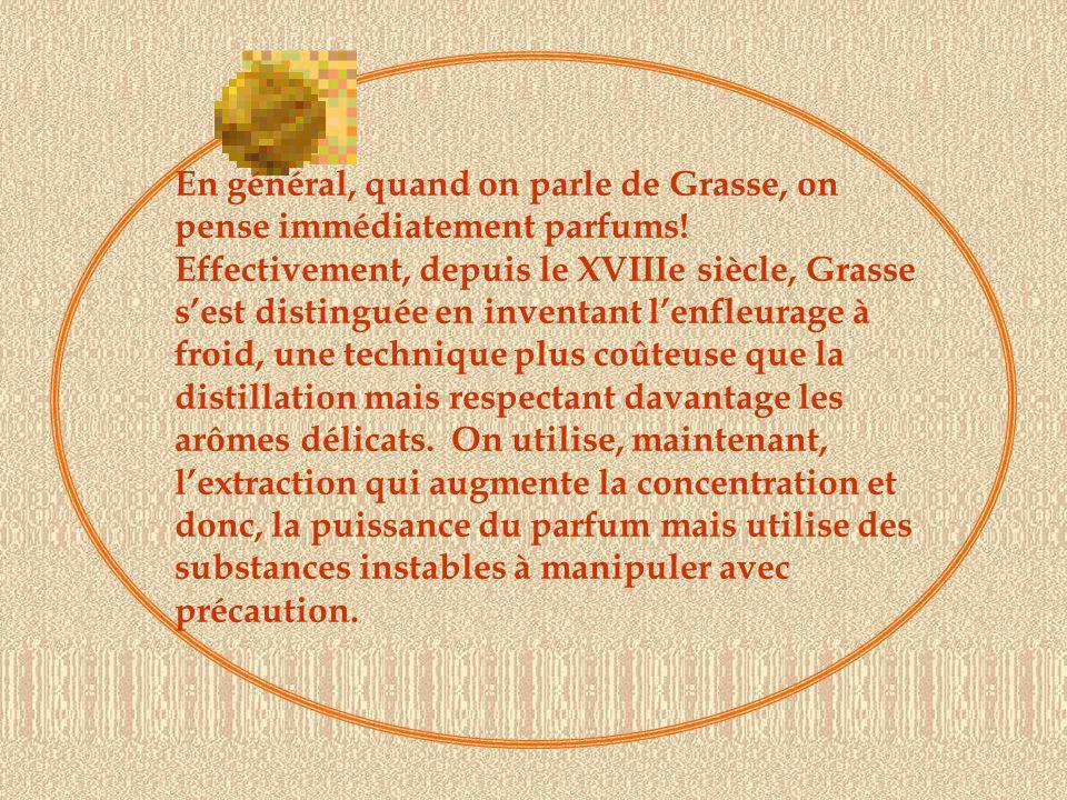 En général, quand on parle de Grasse, on pense immédiatement parfums.