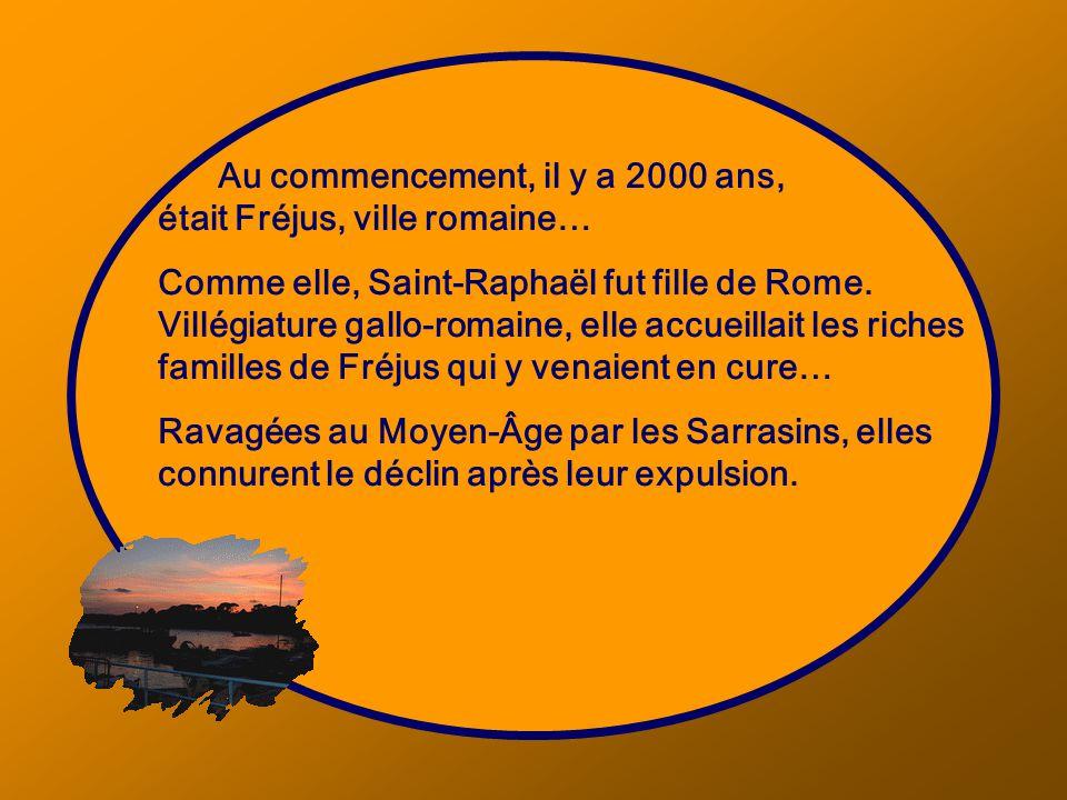 Au commencement, il y a 2000 ans, était Fréjus, ville romaine… Comme elle, Saint-Raphaël fut fille de Rome.