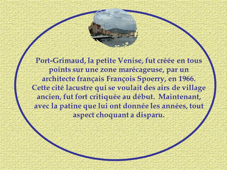 Port-Grimaud, la petite Venise, fut créée en tous points sur une zone marécageuse, par un architecte français François Spoerry, en 1966.