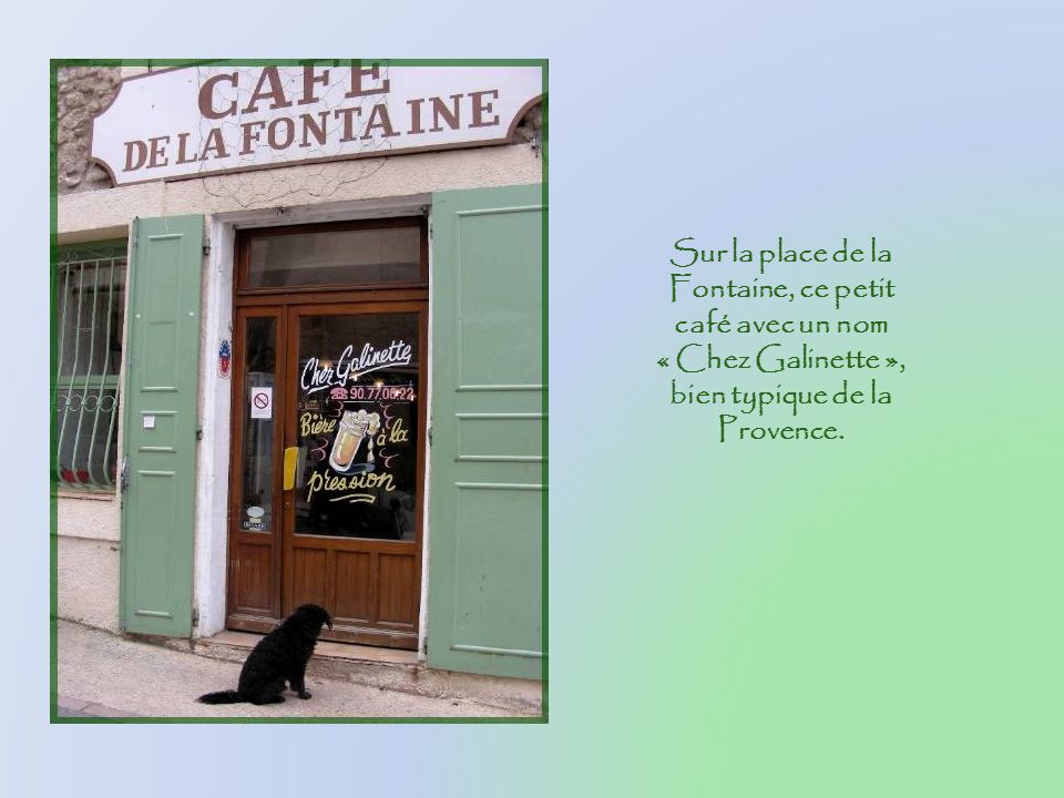Sur cette place de la Fontaine, furent tournées, en 1985, plusieurs scènes des films de Claude Berri, tirés de loeuvre de Marcel Pagnol, Manon des Sources et Jean de Florette.