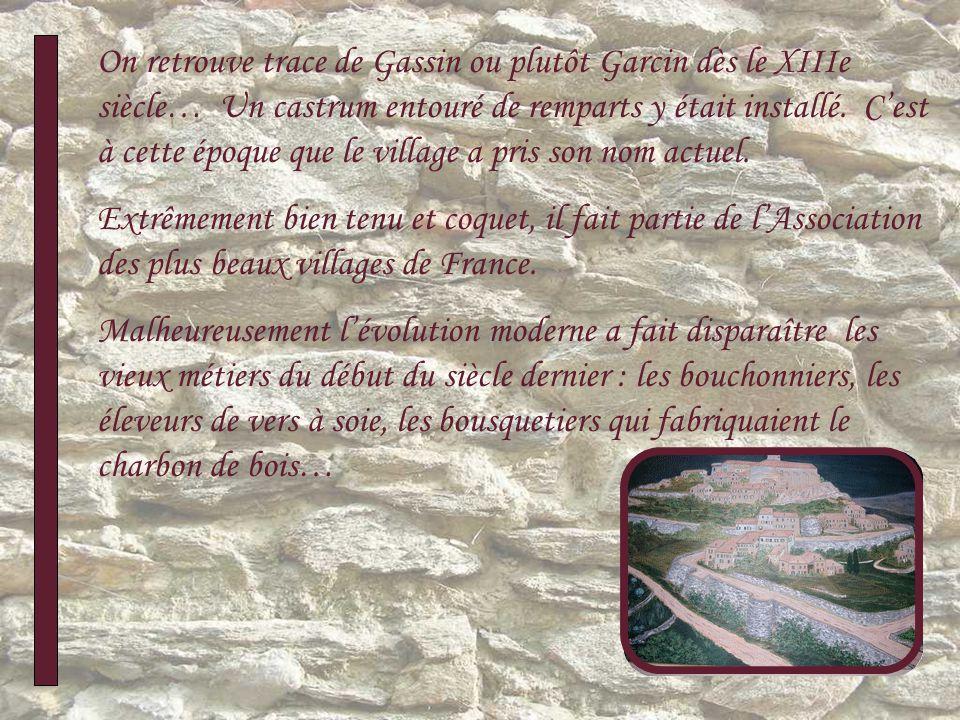 On retrouve trace de Gassin ou plutôt Garcin dès le XIIIe siècle… Un castrum entouré de remparts y était installé.