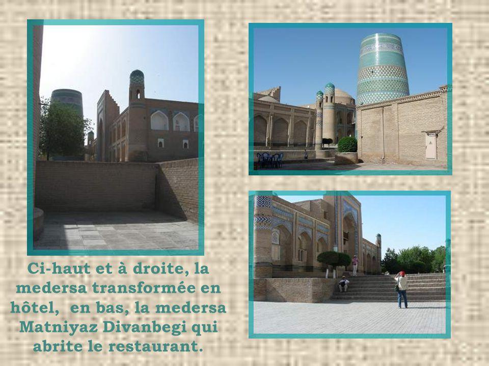 Ci-haut et à droite, la medersa transformée en hôtel, en bas, la medersa Matniyaz Divanbegi qui abrite le restaurant.