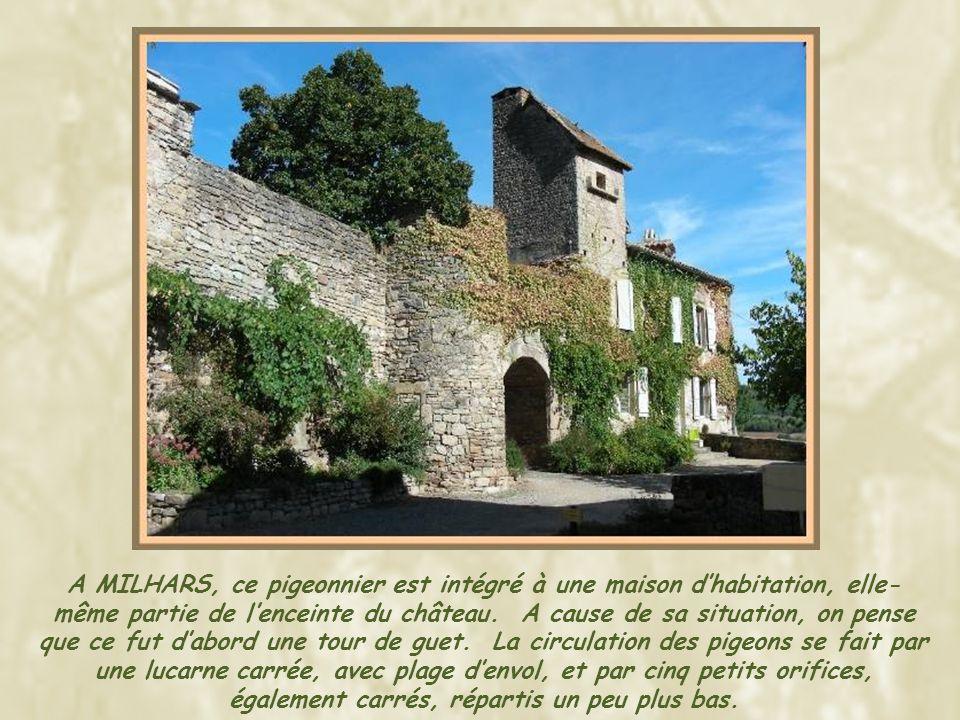 A MILHARS, ce pigeonnier est intégré à une maison dhabitation, elle- même partie de lenceinte du château.