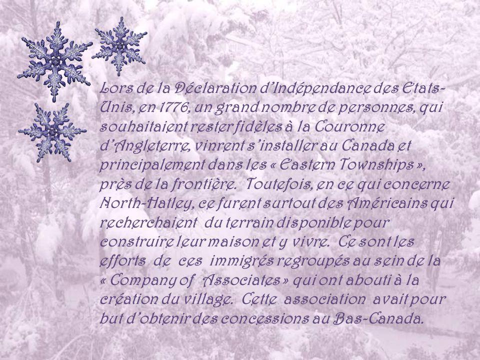 Lors de la Déclaration dIndépendance des Etats- Unis, en 1776, un grand nombre de personnes, qui souhaitaient rester fidèles à la Couronne dAngleterre, vinrent sinstaller au Canada et principalement dans les « Eastern Townships », près de la frontière.