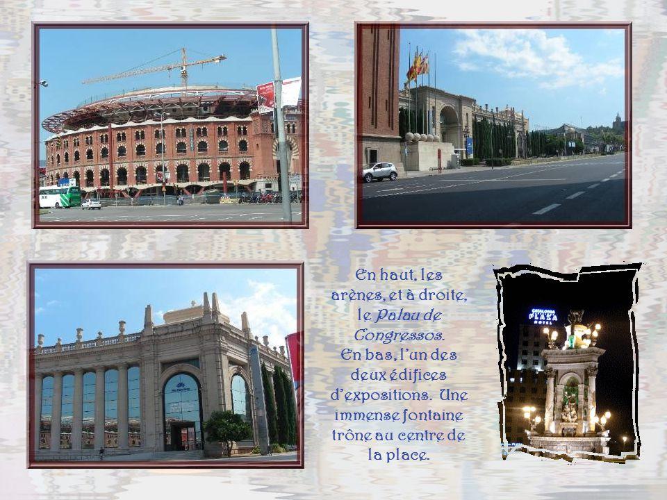 Au pied de la colline de Montjuïc, grand parc verdoyant, véritable poumon de Barcelone, la Plaça Espanya accueille, en sa périphérie, toutes les grandes installations découlant des jeux olympiques de 1992 et de lexposition universelle de 1929, la Plaça de lUnivers.