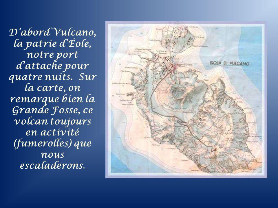 Dabord Vulcano, la patrie dÉole, notre port dattache pour quatre nuits.
