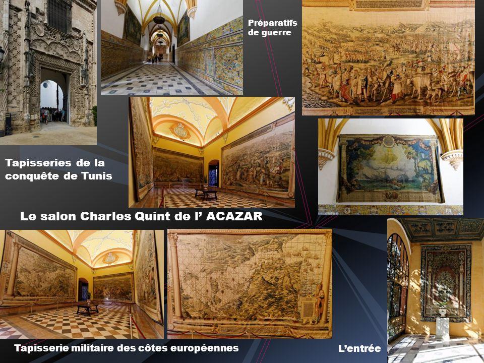 Le salon Charles Quint de l ACAZAR Tapisserie militaire des côtes européennes Lentrée Préparatifs de guerre Tapisseries de la conquête de Tunis