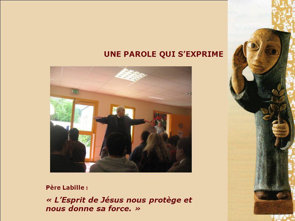 UNE PAROLE QUI SEXPRIME Père Labille : « LEsprit de Jésus nous protège et nous donne sa force. »