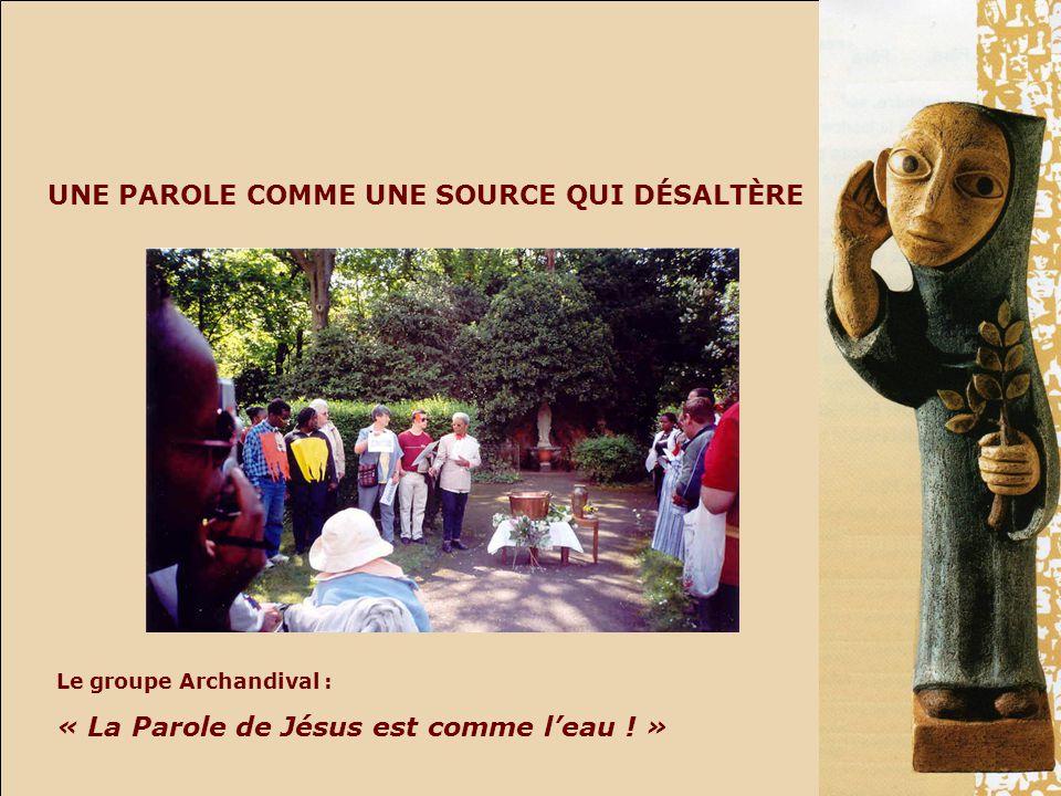 UNE PAROLE COMME UNE SOURCE QUI DÉSALTÈRE Le groupe Archandival : « La Parole de Jésus est comme leau .