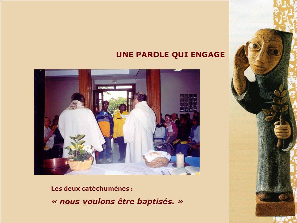 UNE PAROLE QUI ENGAGE Les deux catéchumènes : « nous voulons être baptisés. »