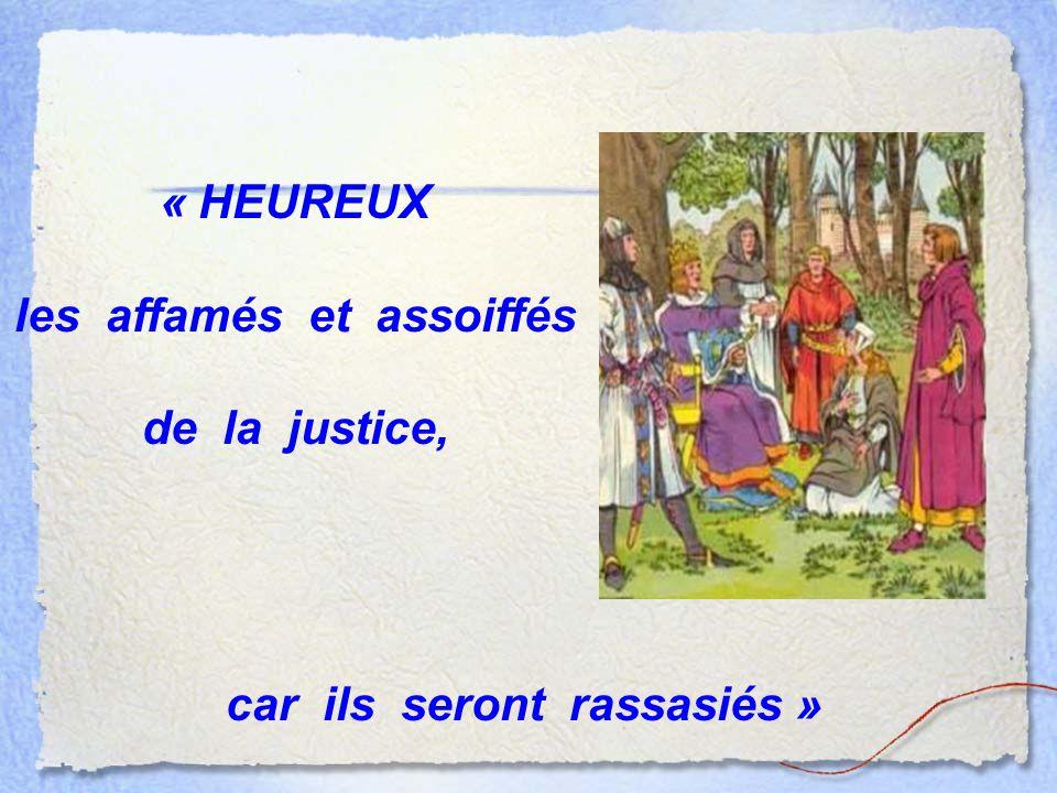 « HEUREUX les affamés et assoiffés de la justice, car ils seront rassasiés »