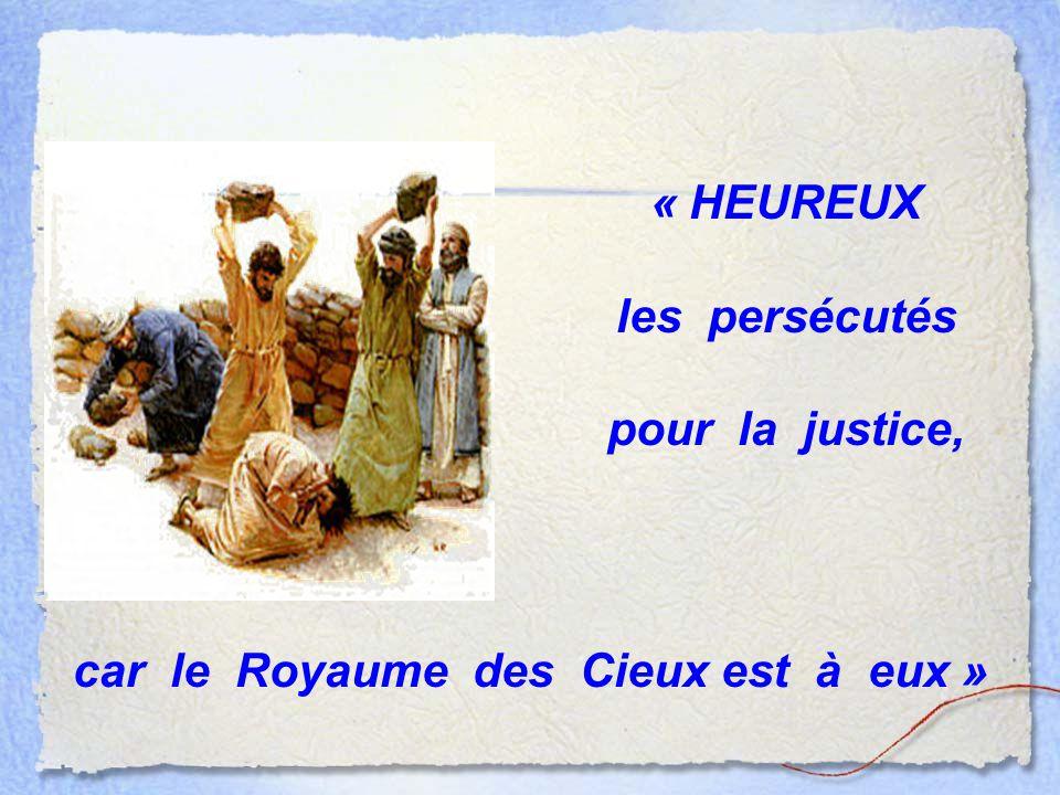 « HEUREUX les persécutés pour la justice, car le Royaume des Cieux est à eux »