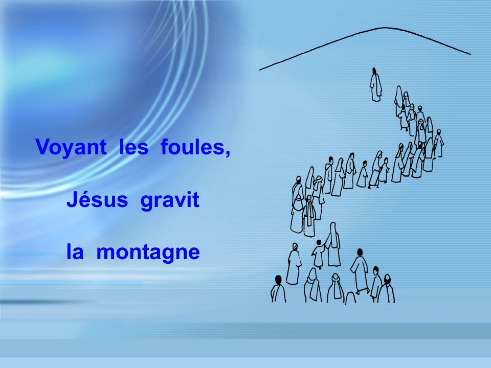 Voyant les foules, Jésus gravit la montagne