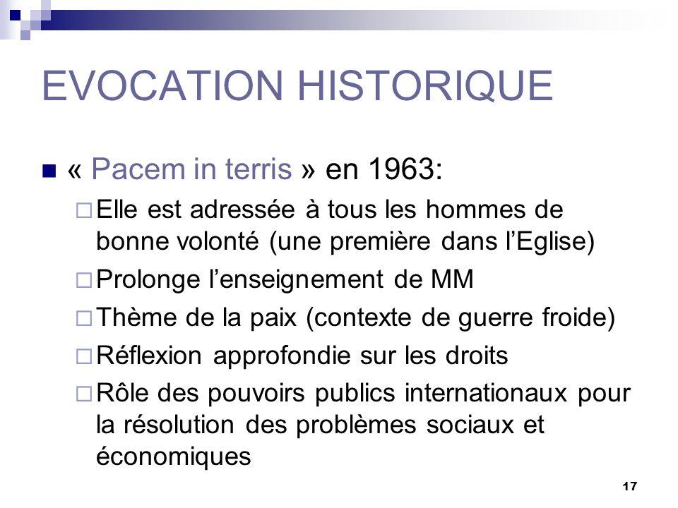 17 EVOCATION HISTORIQUE « Pacem in terris » en 1963: Elle est adressée à tous les hommes de bonne volonté (une première dans lEglise) Prolonge lenseig