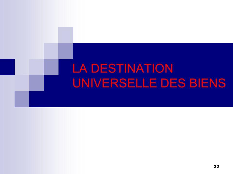 32 LA DESTINATION UNIVERSELLE DES BIENS