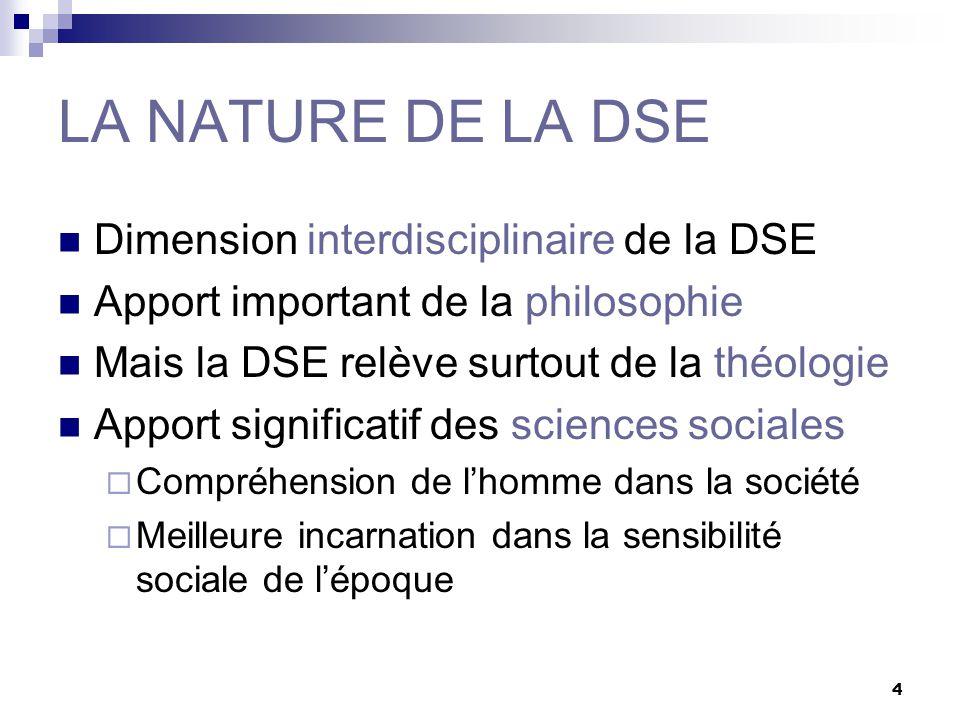 4 LA NATURE DE LA DSE Dimension interdisciplinaire de la DSE Apport important de la philosophie Mais la DSE relève surtout de la théologie Apport sign