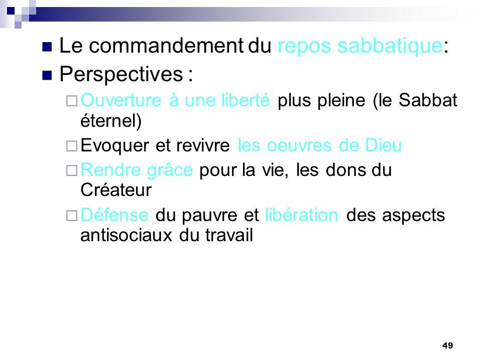 49 Le commandement du repos sabbatique: Perspectives : Ouverture à une liberté plus pleine (le Sabbat éternel) Evoquer et revivre les oeuvres de Dieu