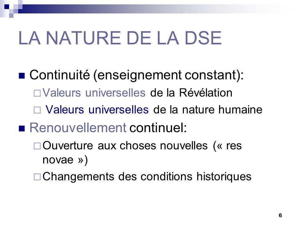6 LA NATURE DE LA DSE Continuité (enseignement constant): Valeurs universelles de la Révélation Valeurs universelles de la nature humaine Renouvelleme