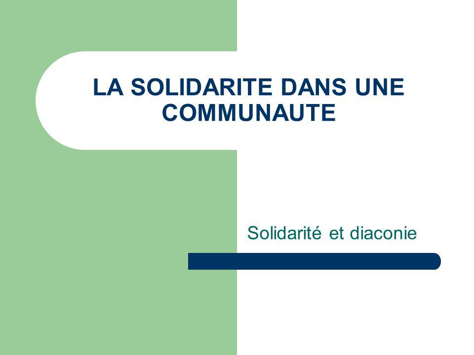 LA SOLIDARITE DANS UNE COMMUNAUTE Solidarité et diaconie