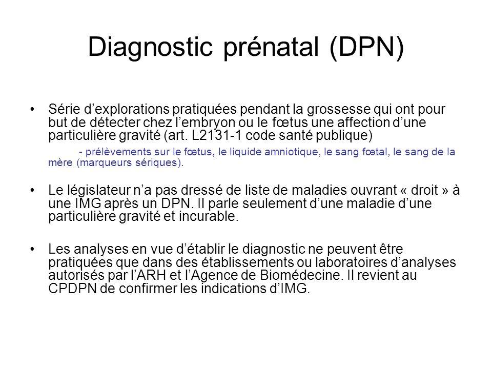 Diagnostic prénatal (DPN) Série dexplorations pratiquées pendant la grossesse qui ont pour but de détecter chez lembryon ou le fœtus une affection dun