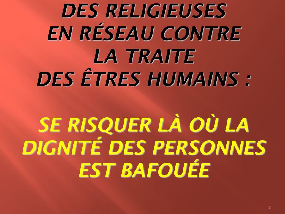 DES RELIGIEUSES EN RÉSEAU CONTRE LA TRAITE DES ÊTRES HUMAINS : SE RISQUER LÀ OÙ LA DIGNITÉ DES PERSONNES EST BAFOUÉE 1