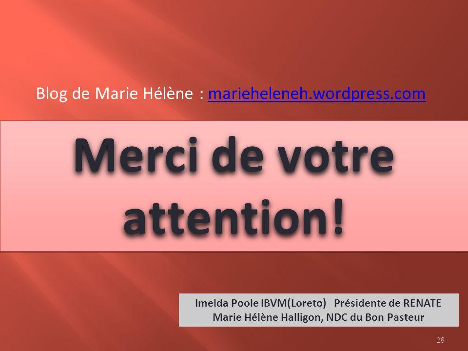 Merci de votre attention! Imelda Poole IBVM(Loreto) Présidente de RENATE Marie Hélène Halligon, NDC du Bon Pasteur Blog de Marie Hélène : marieheleneh