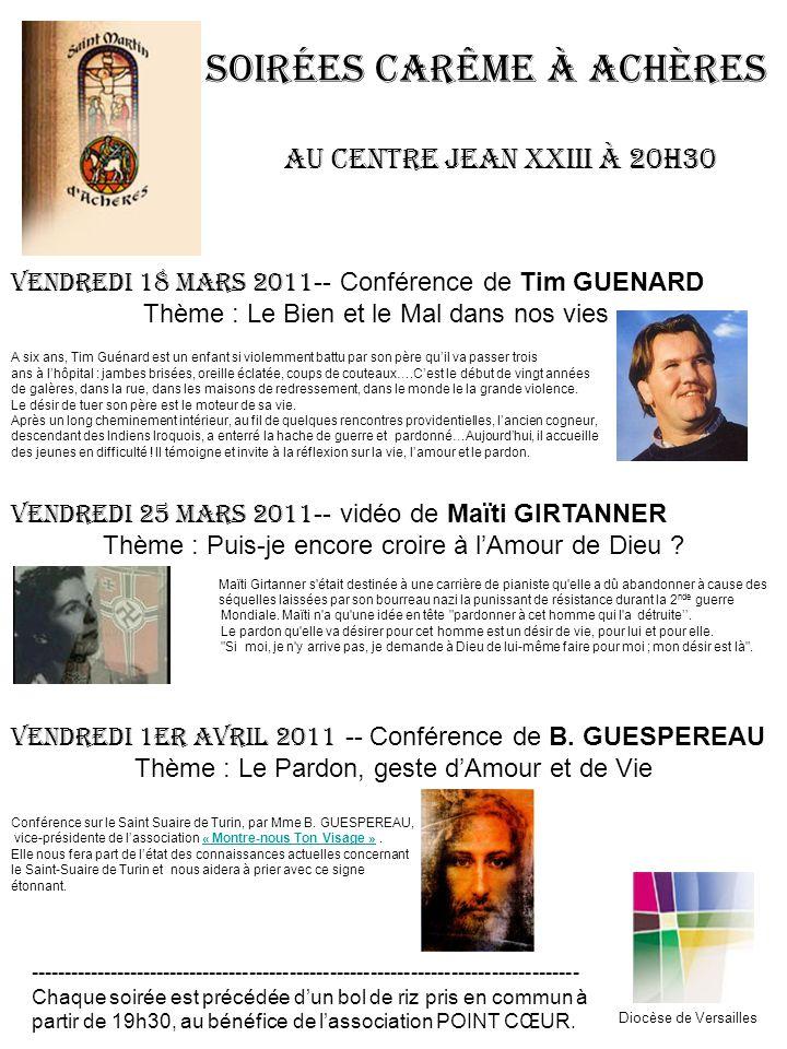 Vendredi 18 Mars 2011 Tim GUENARD « Le bien et le mal dans nos vies » Diocèse de Versailles Vendredi 25 Mars 2011 Maïti GIRTANNER « Puis-je encore croire à lAmour de Dieu .