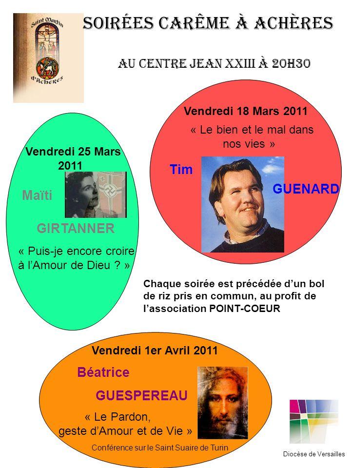 Vendredi 18 Mars 2011 Tim GUENARD « Le bien et le mal dans nos vies » Diocèse de Versailles Vendredi 25 Mars 2011 Maïti GIRTANNER « Puis-je encore cro