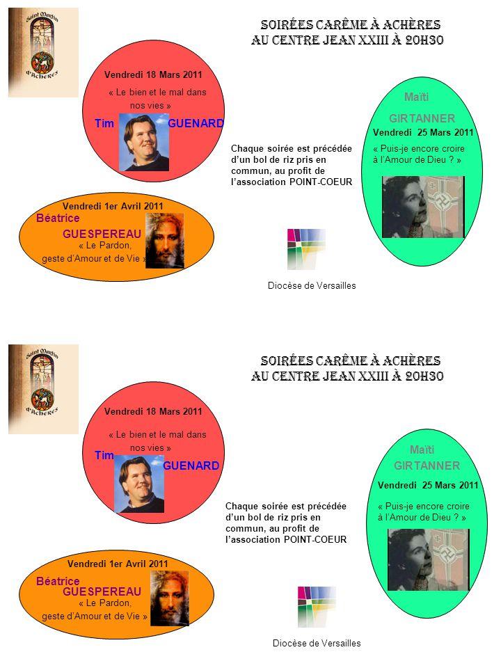 Vendredi 18 Mars 2011 « Le bien et le mal dans nos vies » TimGUENARD Soirées Carême à Achères Au Centre Jean XXIII à 20h30 Vendredi 25 Mars 2011 Maïti