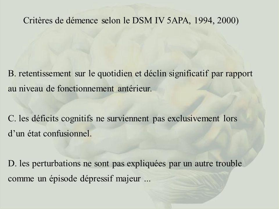 Critères de démence selon le DSM IV 5APA, 1994, 2000) B. retentissement sur le quotidien et déclin significatif par rapport au niveau de fonctionnemen