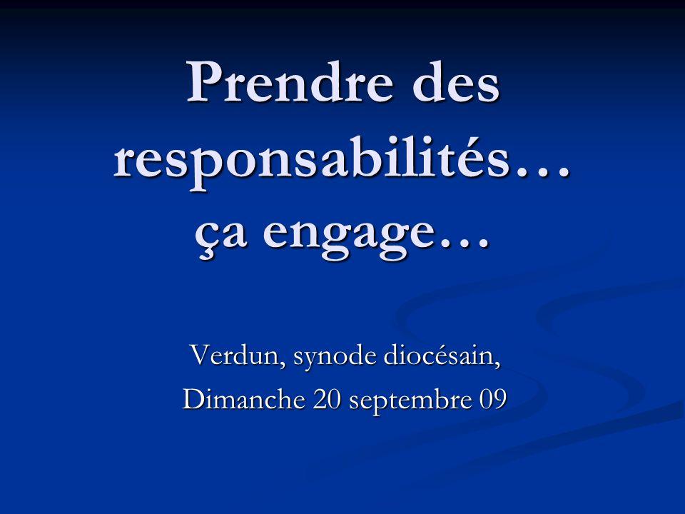 Prendre des responsabilités… ça engage… Verdun, synode diocésain, Dimanche 20 septembre 09