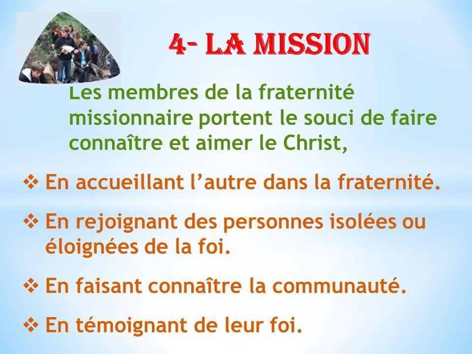 Les membres de la fraternité missionnaire portent le souci de faire connaître et aimer le Christ, En accueillant lautre dans la fraternité.