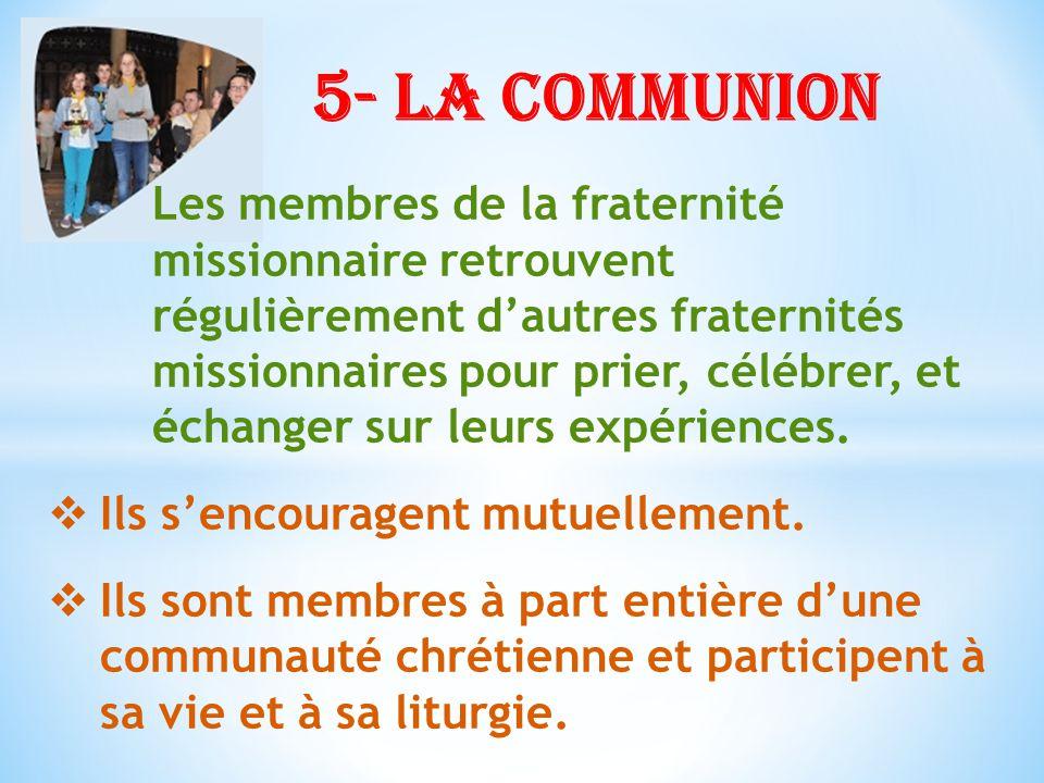 Les membres de la fraternité missionnaire retrouvent régulièrement dautres fraternités missionnaires pour prier, célébrer, et échanger sur leurs expériences.