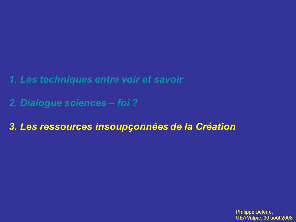 1.Les techniques entre voir et savoir 2.Dialogue sciences – foi .