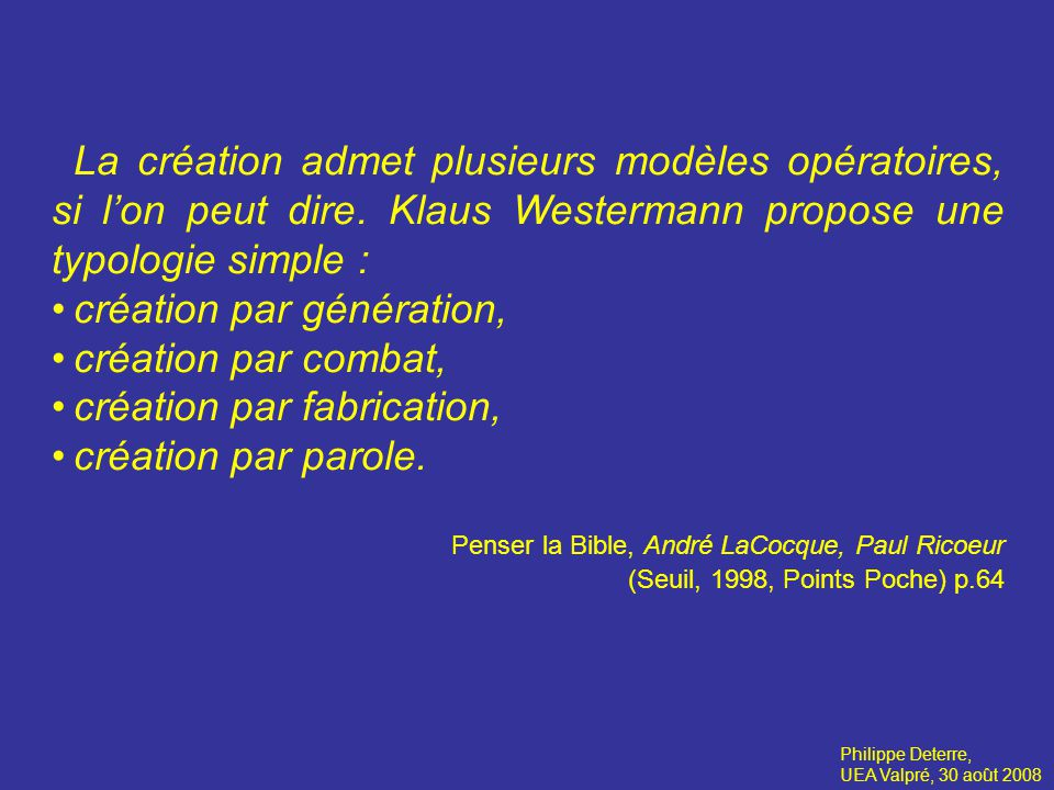 La création admet plusieurs modèles opératoires, si lon peut dire.