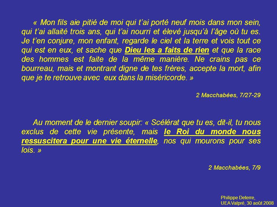 Philippe Deterre, UEA Valpré, 30 août 2008 « Mon fils aie pitié de moi qui tai porté neuf mois dans mon sein, qui tai allaité trois ans, qui tai nourri et élevé jusquà lâge où tu es.