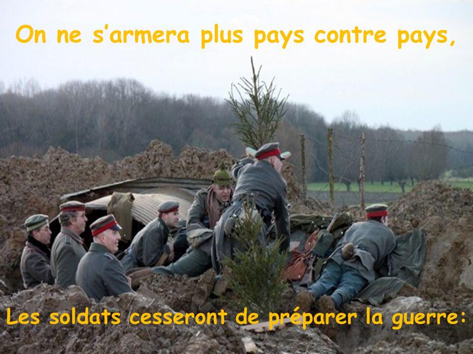 On ne sarmera plus pays contre pays, Les soldats cesseront de préparer la guerre: