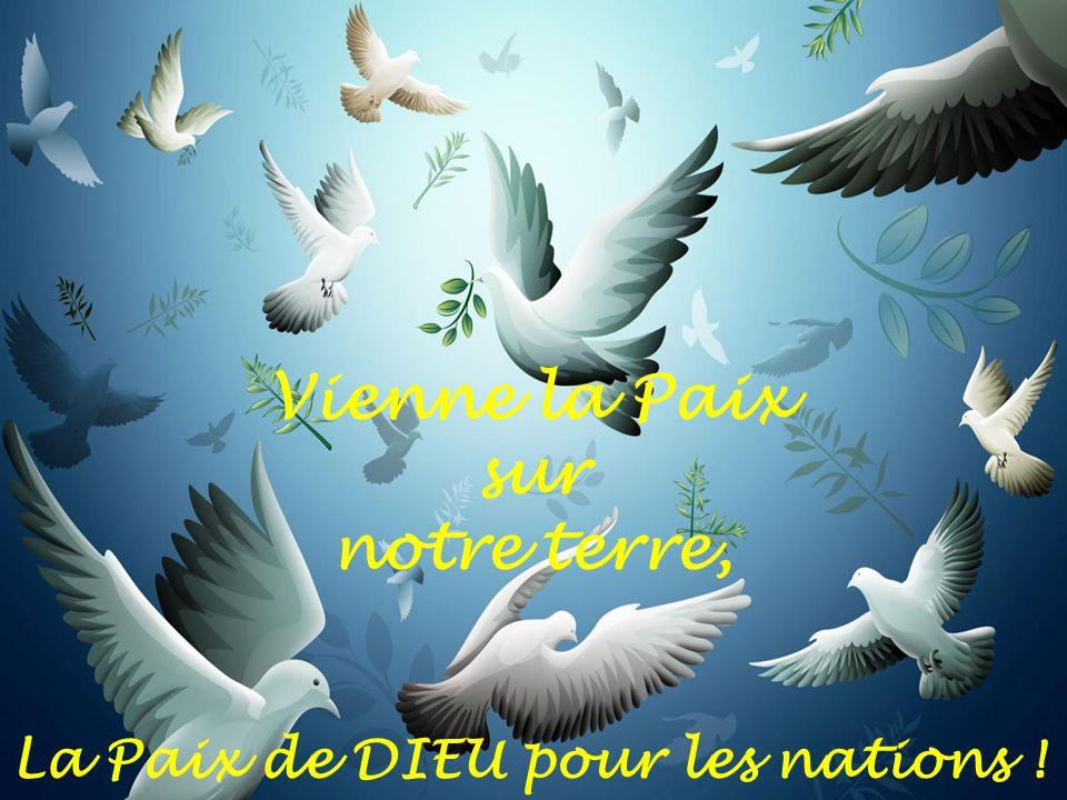 La Paix de DIEU pour les nations ! Vienne la Paix sur notre terre,